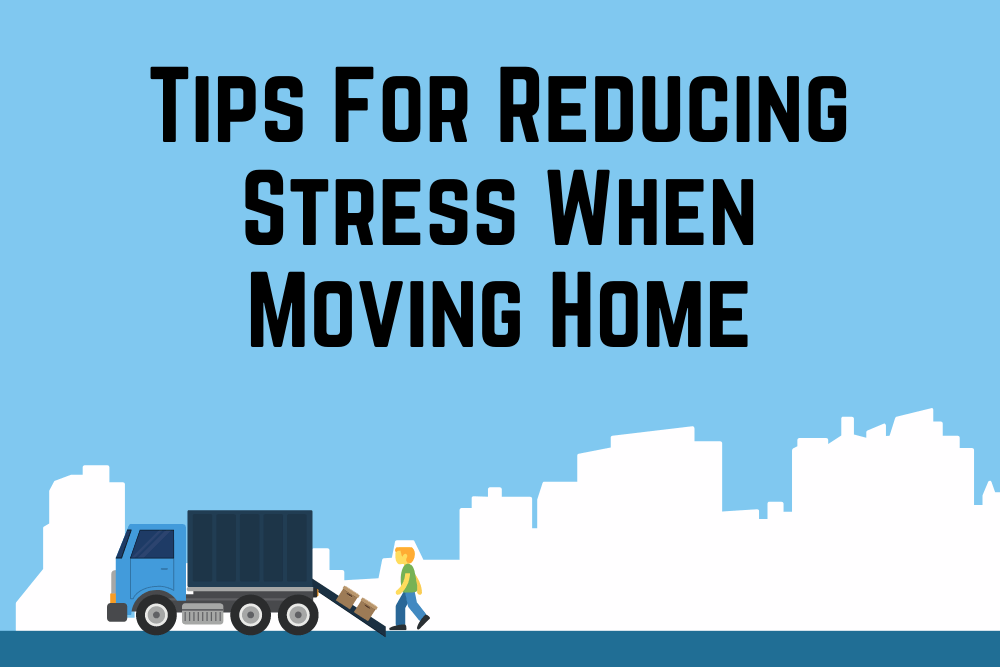 Top 5 Tips For Reducing Stress When Moving Home